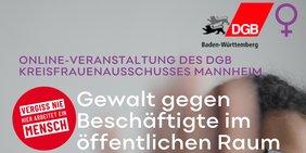 Gewalt gegen Beschäftigte im öffentlichen Raum Online-Veranstaltung des DGB Kreisfrauenausschusses Mannheim