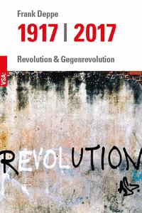 Frank Deppe 1917 2017 Revolution & Gegenrevolution